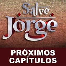 Próximos capítulos Salve Jorge