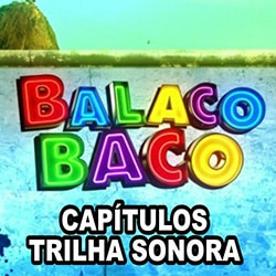 Balacobaco Capítulos Trilha Sonora