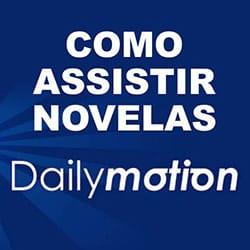 Assistir novelas Dailymotion grátis